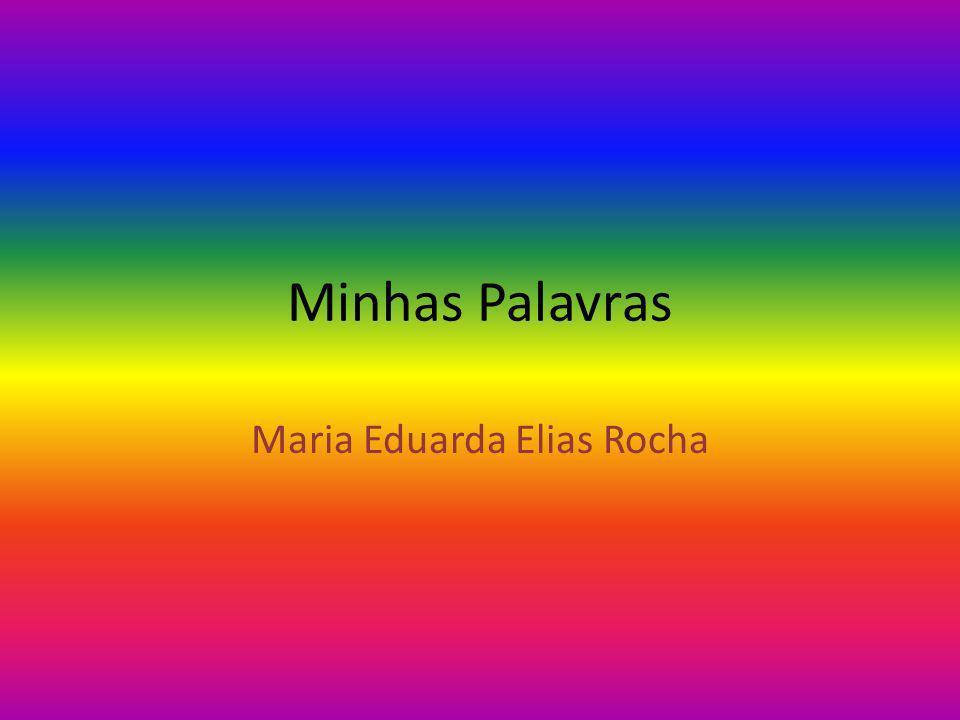 Minhas Palavras Maria Eduarda Elias Rocha