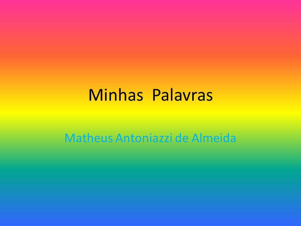 Minhas Palavras Matheus Antoniazzi de Almeida