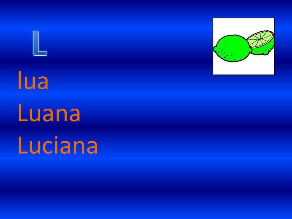 lua Luana Luciana