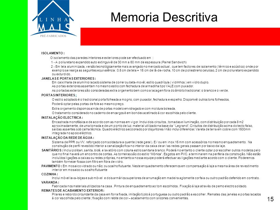 Memoria Descritiva ISOLAMENTO : O isolamento das paredes interiores e exteriores pode ser efectuado em : 1 - A poliuretano expandido auto extinguivél