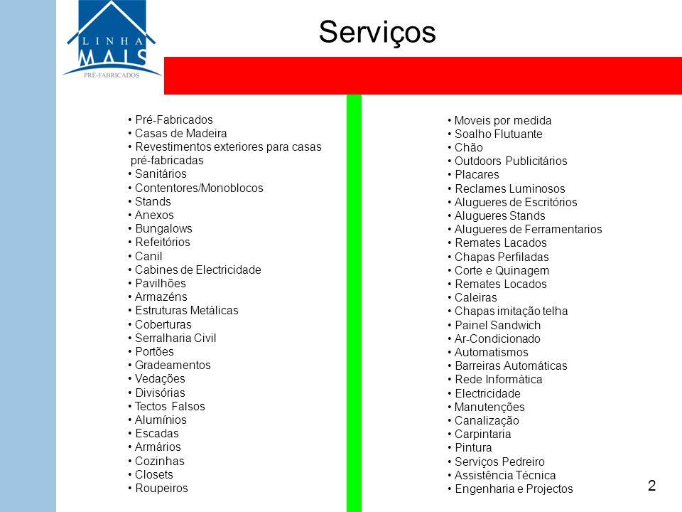 Serviços 2 Pré-Fabricados Casas de Madeira Revestimentos exteriores para casas pré-fabricadas Sanitários Contentores/Monoblocos Stands Anexos Bungalow