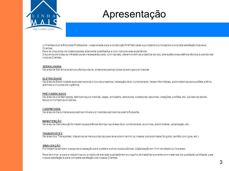 Apresentação LinhaMais é uma Empresa Profissional, vocacionada para a construção Pré Fabricada cujo objectivo principal é a completa satisfação dos seus Clientes.