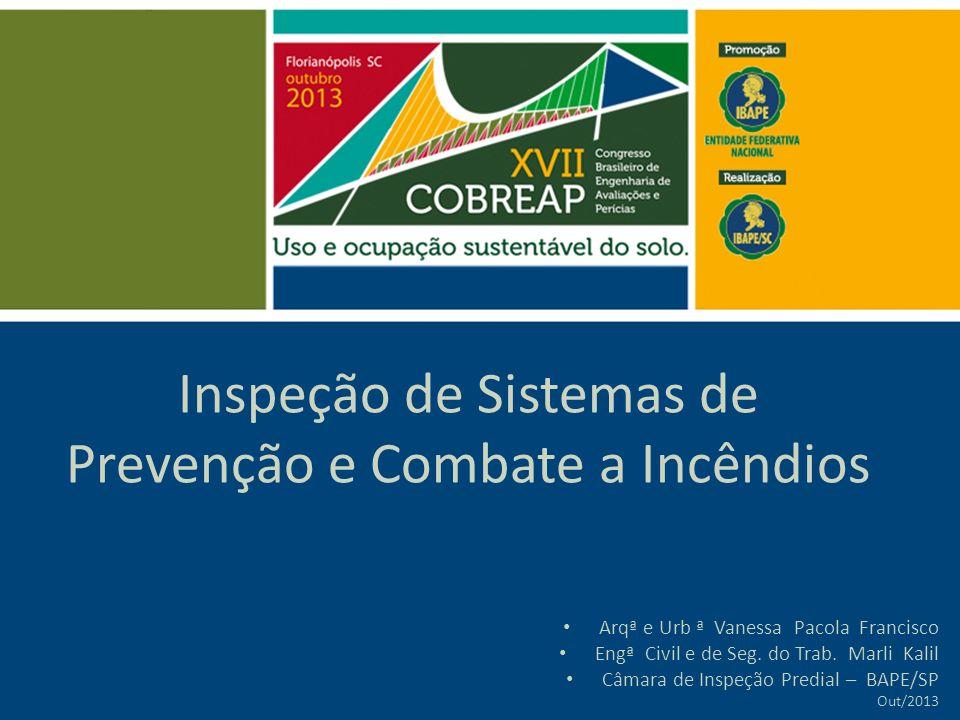 Inspeção de Sistemas de Prevenção e Combate a Incêndios Arqª e Urb ª Vanessa Pacola Francisco Engª Civil e de Seg.