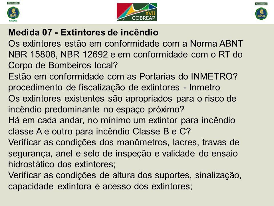 Medida 07 - Extintores de incêndio Os extintores estão em conformidade com a Norma ABNT NBR 15808, NBR 12692 e em conformidade com o RT do Corpo de Bombeiros local.