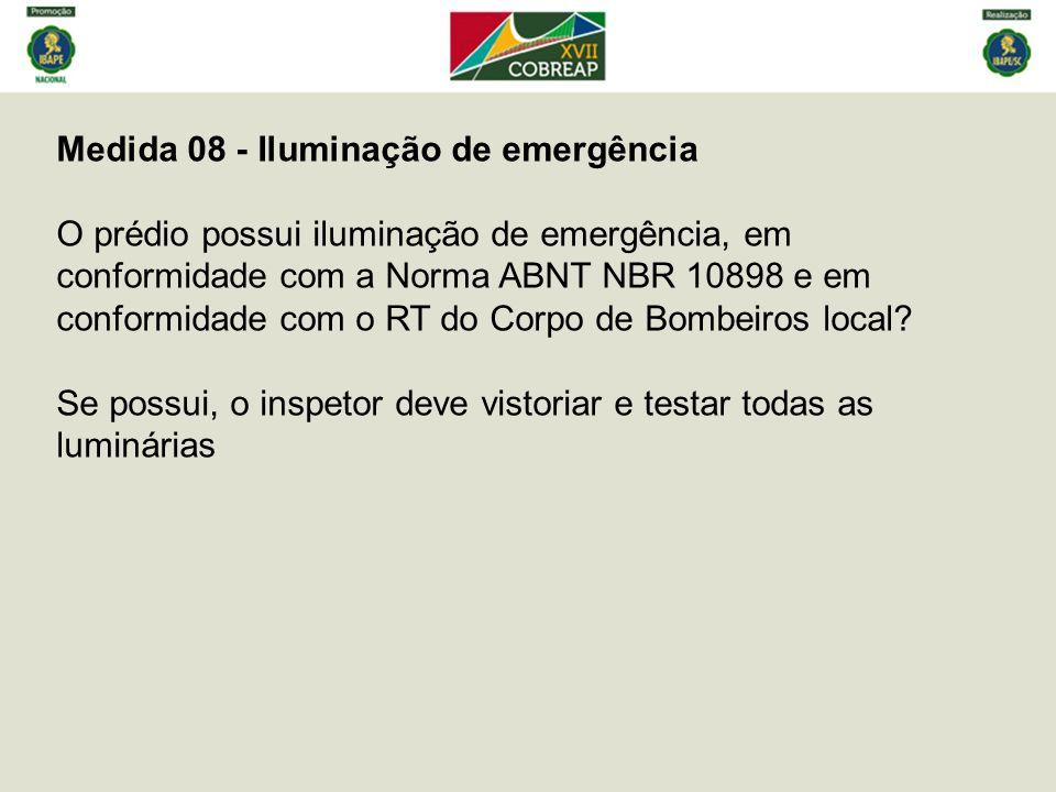 Medida 08 - Iluminação de emergência O prédio possui iluminação de emergência, em conformidade com a Norma ABNT NBR 10898 e em conformidade com o RT do Corpo de Bombeiros local.
