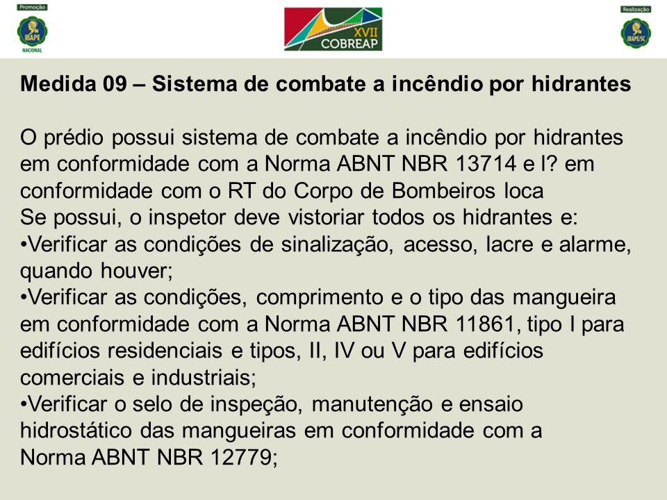Medida 09 – Sistema de combate a incêndio por hidrantes O prédio possui sistema de combate a incêndio por hidrantes em conformidade com a Norma ABNT NBR 13714 e l.