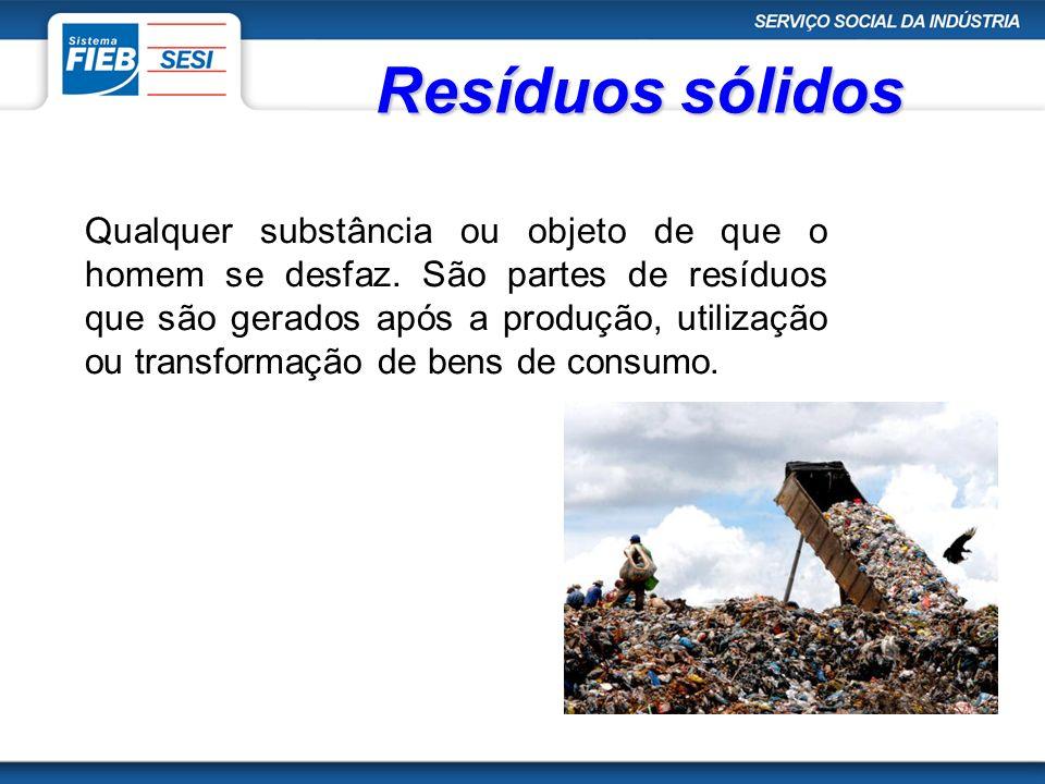 Resíduos sólidos Qualquer substância ou objeto de que o homem se desfaz. São partes de resíduos que são gerados após a produção, utilização ou transfo