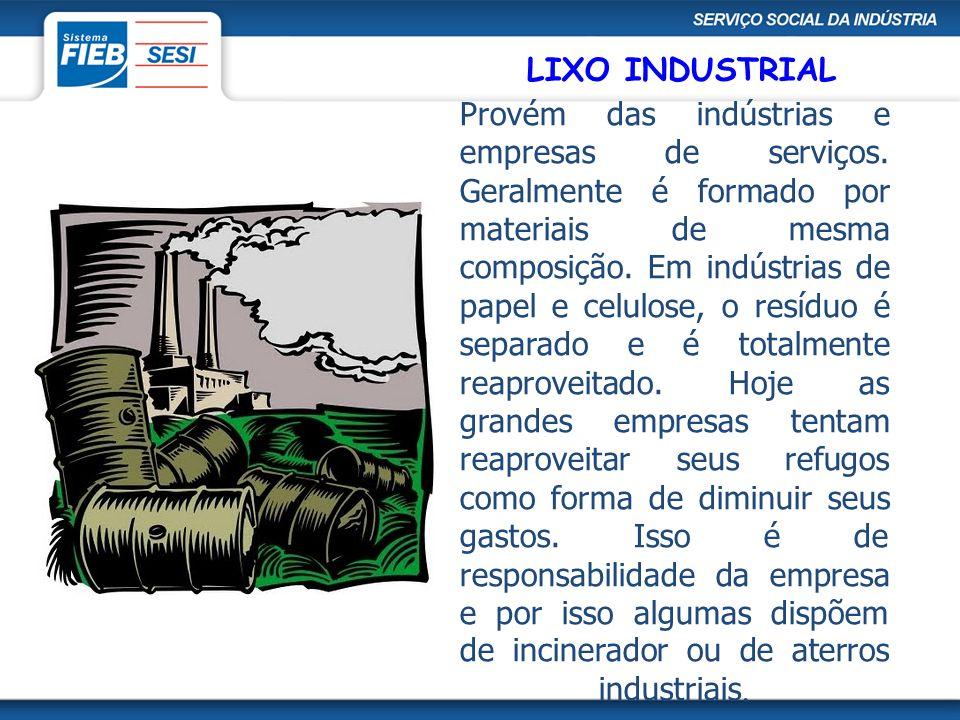 LIXO INDUSTRIAL Provém das indústrias e empresas de serviços. Geralmente é formado por materiais de mesma composição. Em indústrias de papel e celulos