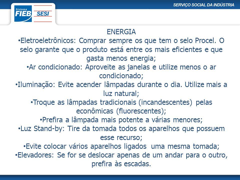 ENERGIA Eletroeletrônicos: Comprar sempre os que tem o selo Procel. O selo garante que o produto está entre os mais eficientes e que gasta menos energ
