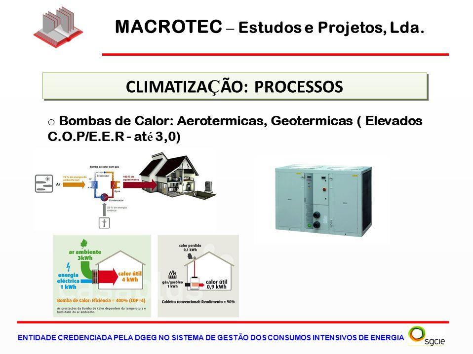 o Bombas de Calor: Aerotermicas, Geotermicas ( Elevados C.O.P/E.E.R - at é 3,0) CLIMATIZA Ç ÃO: PROCESSOS ENTIDADE CREDENCIADA PELA DGEG NO SISTEMA DE