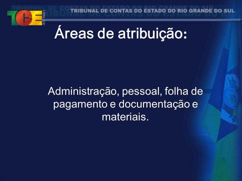 Áreas de atribuição : Administração, pessoal, folha de pagamento e documentação e materiais.