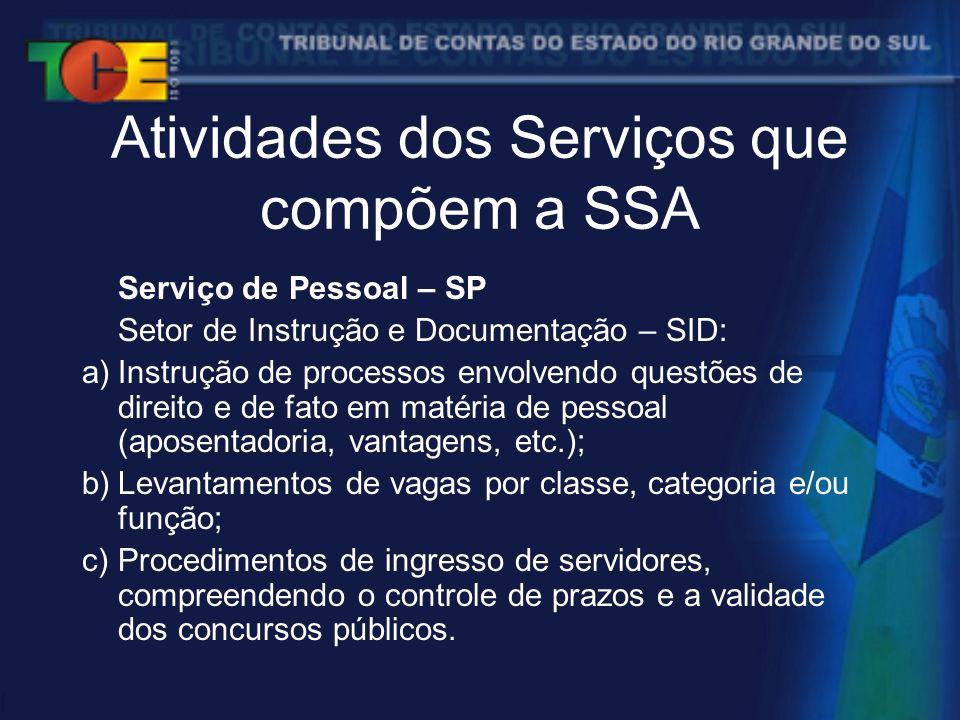 Atividades dos Serviços que compõem a SSA Serviço de Pessoal – SP Setor de Instrução e Documentação – SID: a)Instrução de processos envolvendo questões de direito e de fato em matéria de pessoal (aposentadoria, vantagens, etc.); b)Levantamentos de vagas por classe, categoria e/ou função; c)Procedimentos de ingresso de servidores, compreendendo o controle de prazos e a validade dos concursos públicos.