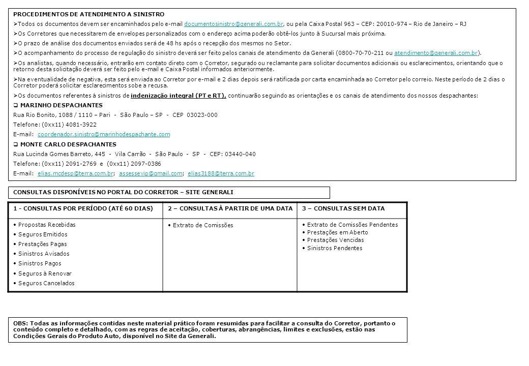 PROCEDIMENTOS DE ATENDIMENTO A SINISTRO Todos os documentos devem ser encaminhados pelo e-mail documentosinistro@generali.com.br, ou pela Caixa Postal