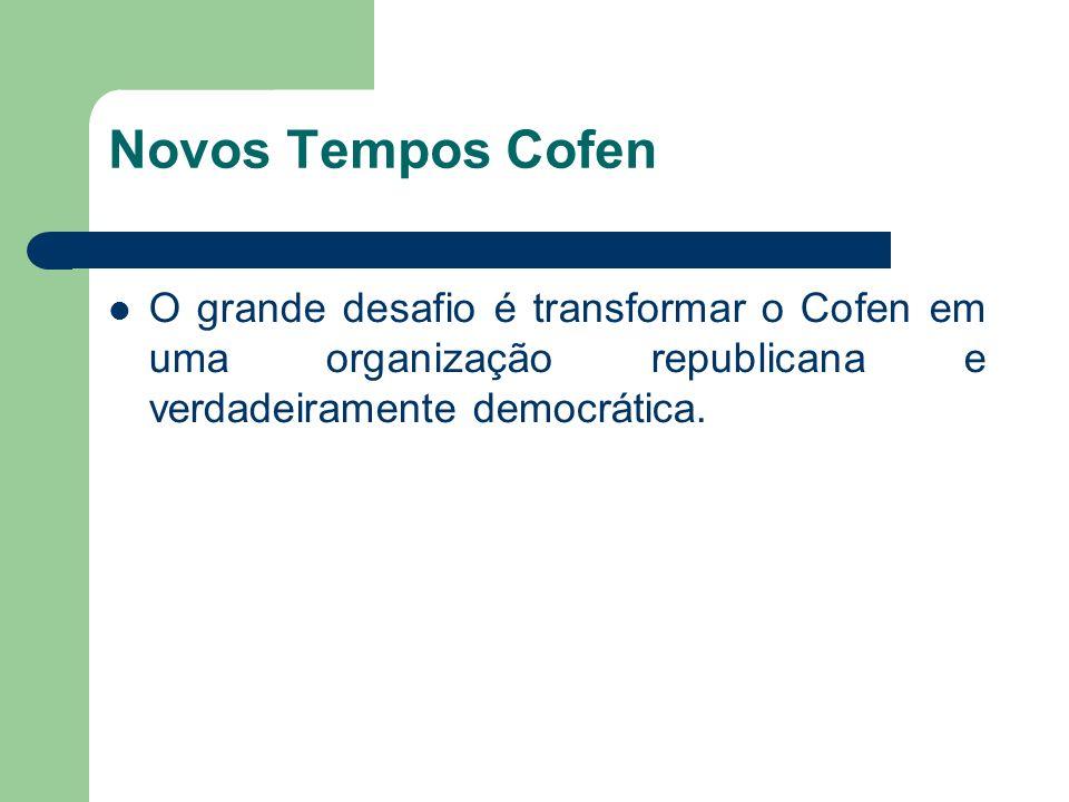 Novos Tempos Cofen O grande desafio é transformar o Cofen em uma organização republicana e verdadeiramente democrática.
