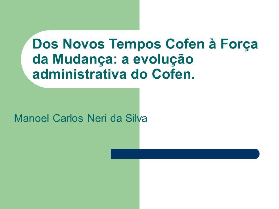 Dos Novos Tempos Cofen à Força da Mudança: a evolução administrativa do Cofen. Manoel Carlos Neri da Silva