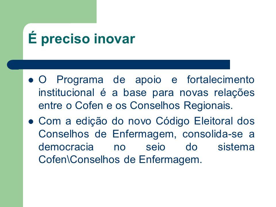 É preciso inovar O Programa de apoio e fortalecimento institucional é a base para novas relações entre o Cofen e os Conselhos Regionais. Com a edição