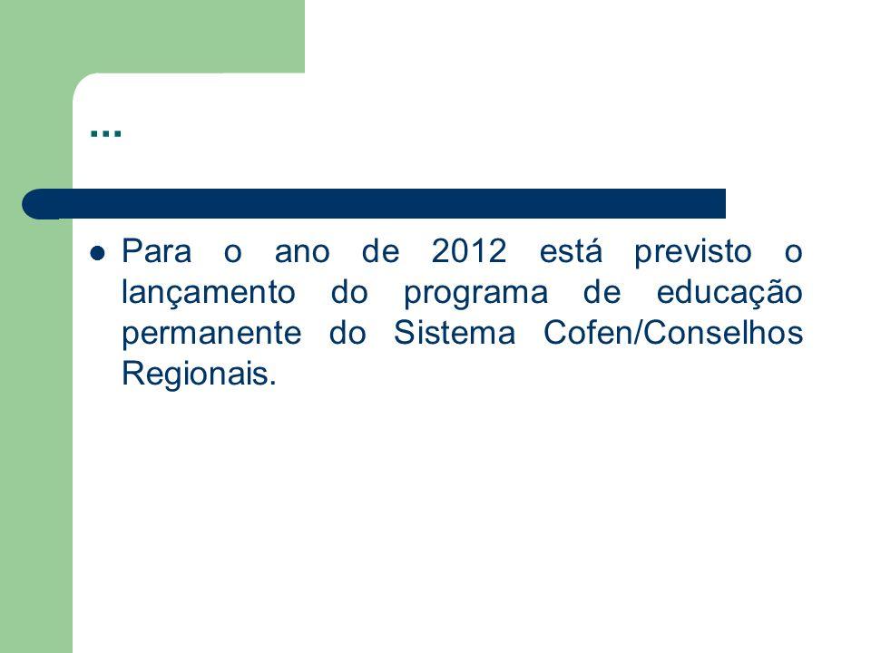 ... Para o ano de 2012 está previsto o lançamento do programa de educação permanente do Sistema Cofen/Conselhos Regionais.