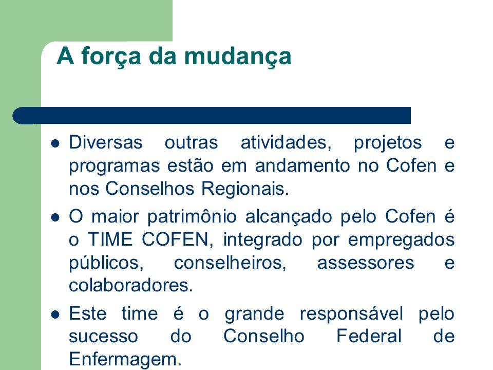 A força da mudança Diversas outras atividades, projetos e programas estão em andamento no Cofen e nos Conselhos Regionais. O maior patrimônio alcançad
