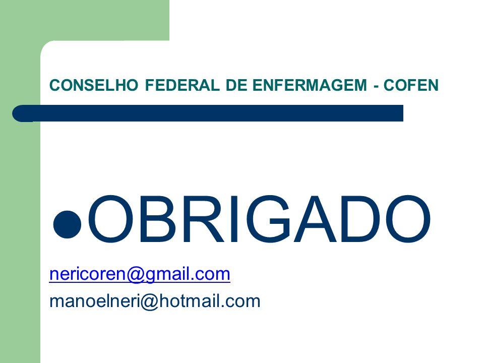 CONSELHO FEDERAL DE ENFERMAGEM - COFEN OBRIGADO nericoren@gmail.com manoelneri@hotmail.com