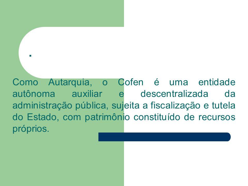 . Como Autarquia, o Cofen é uma entidade autônoma auxiliar e descentralizada da administração pública, sujeita a fiscalização e tutela do Estado, com