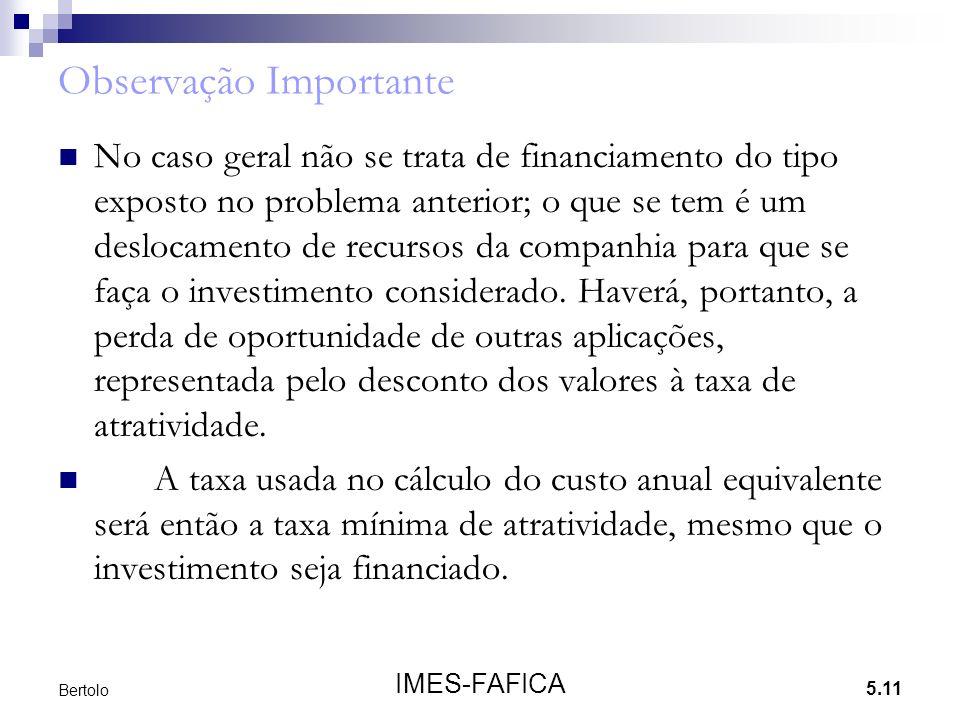 5.11 IMES-FAFICA Bertolo Observação Importante No caso geral não se trata de financiamento do tipo exposto no problema anterior; o que se tem é um deslocamento de recursos da companhia para que se faça o investimento considerado.