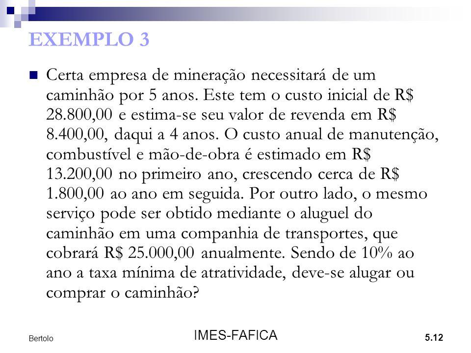 5.12 IMES-FAFICA Bertolo EXEMPLO 3 Certa empresa de mineração necessitará de um caminhão por 5 anos. Este tem o custo inicial de R$ 28.800,00 e estima