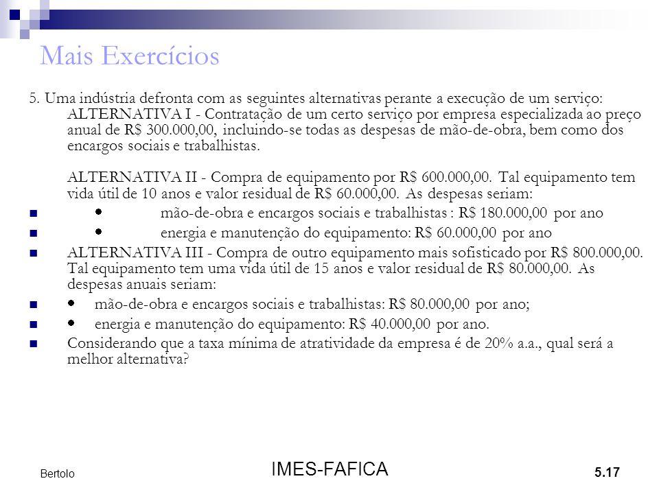 5.17 IMES-FAFICA Bertolo Mais Exercícios 5. Uma indústria defronta com as seguintes alternativas perante a execução de um serviço: ALTERNATIVA I - Con