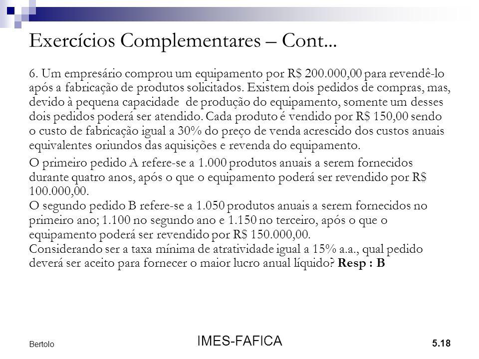 5.18 IMES-FAFICA Bertolo Exercícios Complementares – Cont... 6. Um empresário comprou um equipamento por R$ 200.000,00 para revendê-lo após a fabricaç
