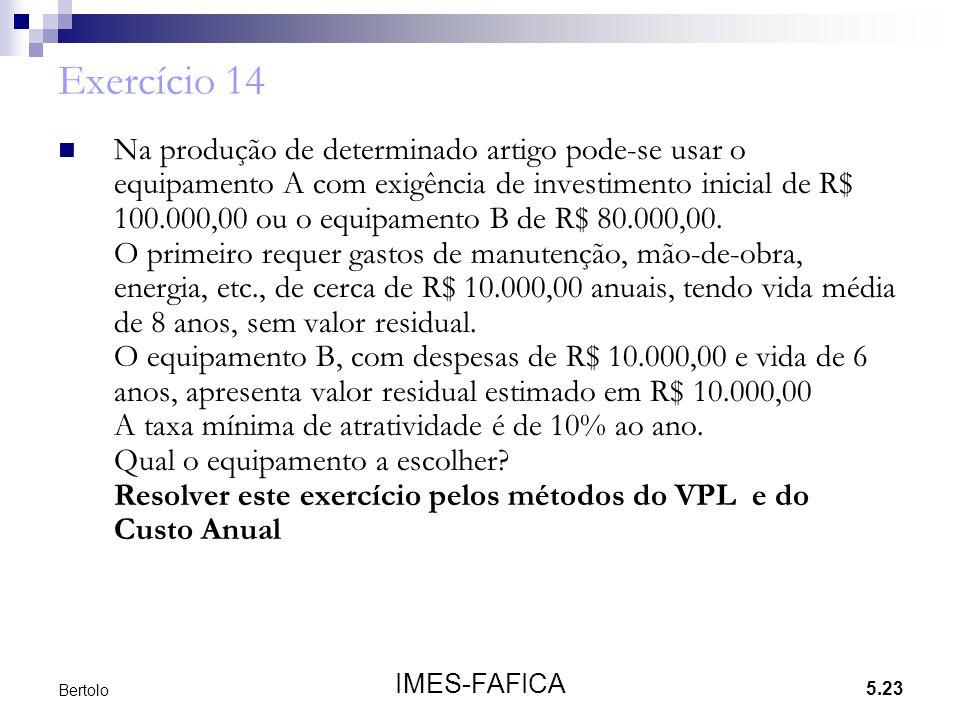 5.23 IMES-FAFICA Bertolo Exercício 14 Na produção de determinado artigo pode-se usar o equipamento A com exigência de investimento inicial de R$ 100.000,00 ou o equipamento B de R$ 80.000,00.