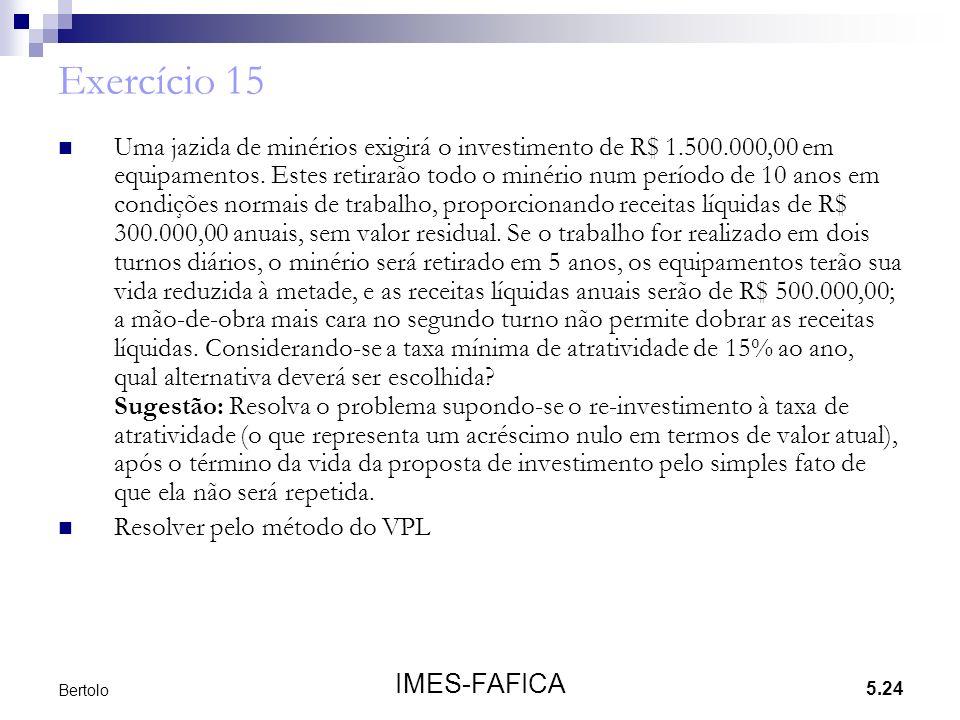 5.24 IMES-FAFICA Bertolo Exercício 15 Uma jazida de minérios exigirá o investimento de R$ 1.500.000,00 em equipamentos. Estes retirarão todo o minério