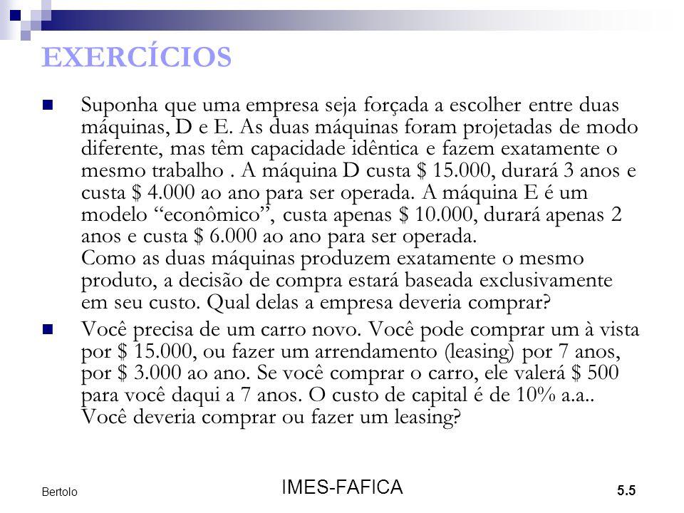 5.5 IMES-FAFICA Bertolo EXERCÍCIOS Suponha que uma empresa seja forçada a escolher entre duas máquinas, D e E. As duas máquinas foram projetadas de mo