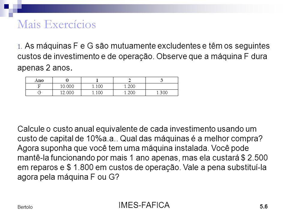 5.6 IMES-FAFICA Bertolo Mais Exercícios 1. As máquinas F e G são mutuamente excludentes e têm os seguintes custos de investimento e de operação. Obser