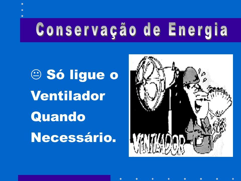 Não utilize extensões tipo T . Eles provocam aquecimento nos fios e perdas de energia.