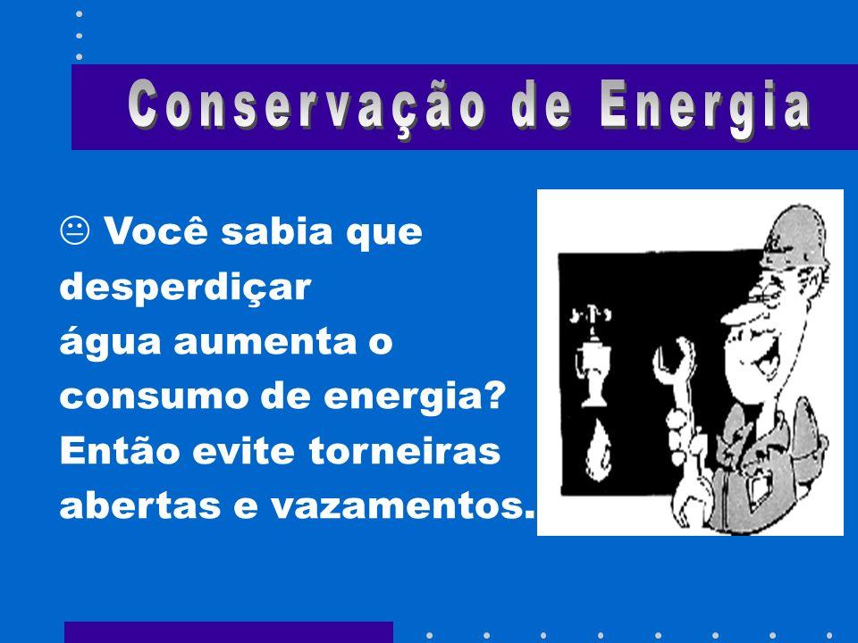 Você sabia que desperdiçar água aumenta o consumo de energia? Então evite torneiras abertas e vazamentos.