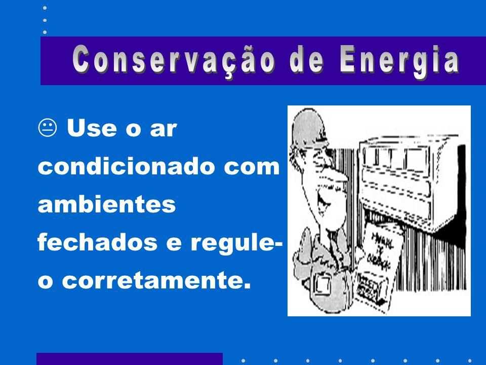 Use o ar condicionado com ambientes fechados e regule- o corretamente.
