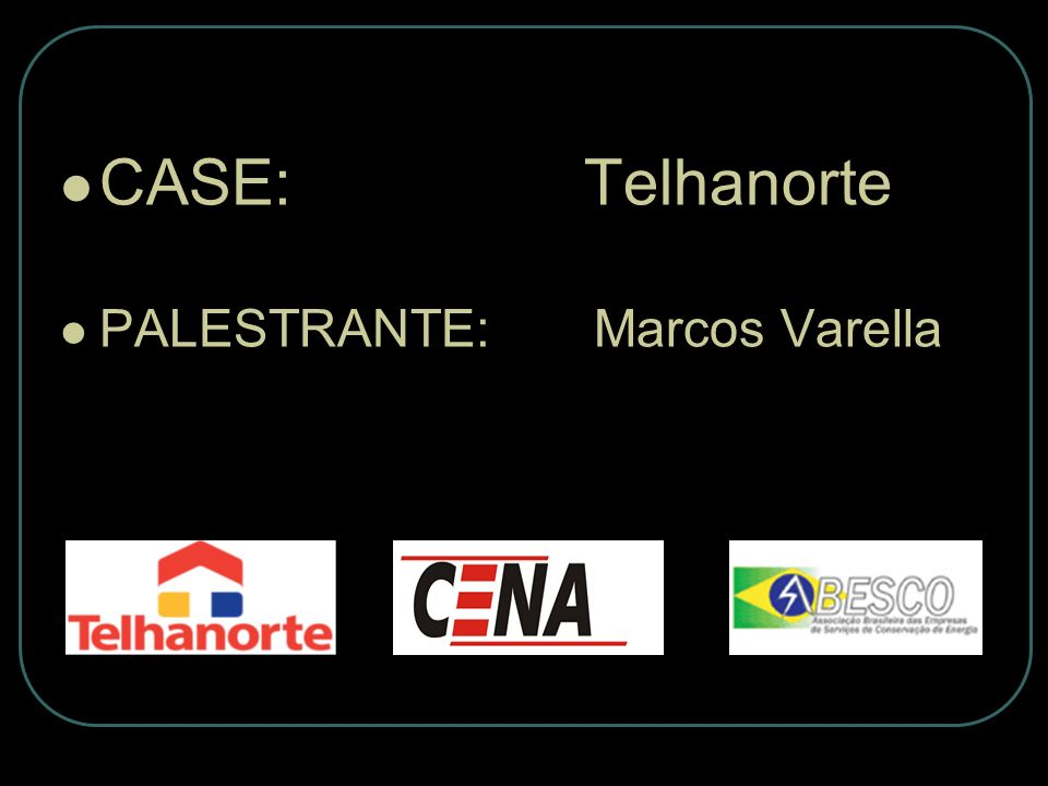 CASE: Telhanorte PALESTRANTE: Marcos Varella