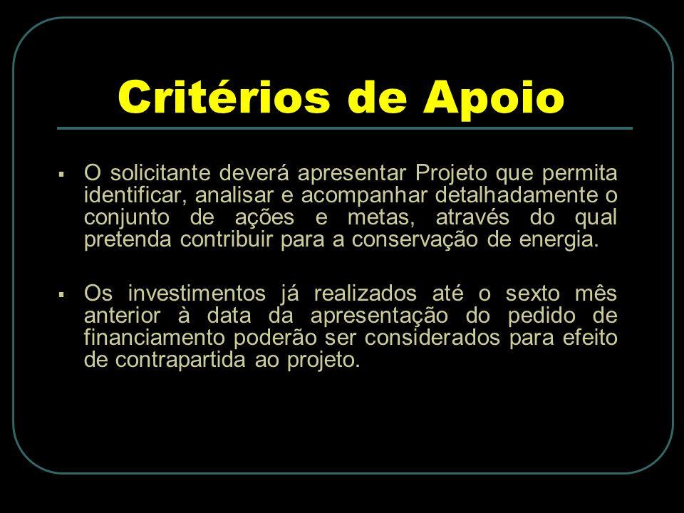 Critérios de Apoio O solicitante deverá apresentar Projeto que permita identificar, analisar e acompanhar detalhadamente o conjunto de ações e metas, através do qual pretenda contribuir para a conservação de energia.