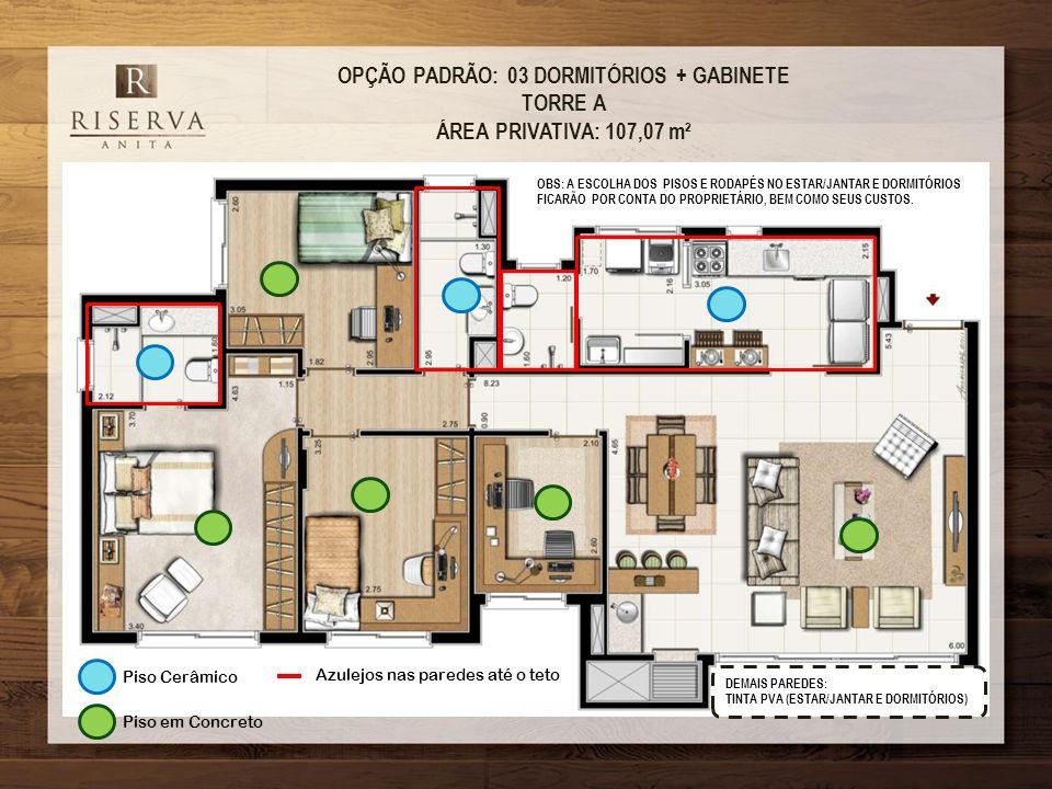 OPÇÃO PADRÃO: 03 DORMITÓRIOS + GABINETE TORRE A ÁREA PRIVATIVA: 107,07 m² Piso em Concreto Piso Cerâmico Azulejos nas paredes até o teto OBS: A ESCOLH