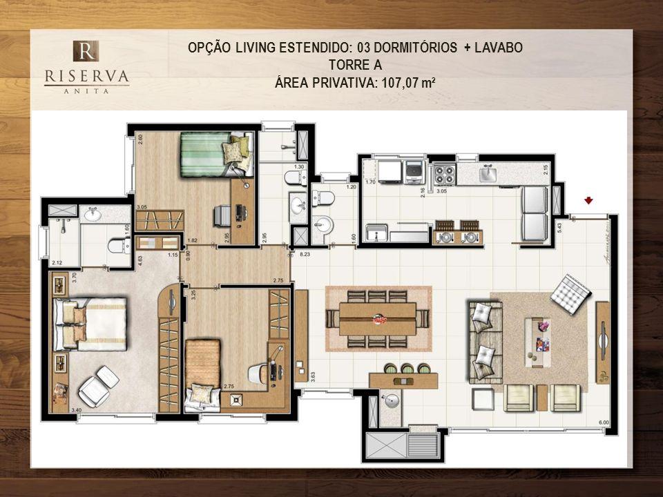 OPÇÃO LIVING ESTENDIDO: 03 DORMITÓRIOS + LAVABO TORRE A ÁREA PRIVATIVA: 107,07 m²