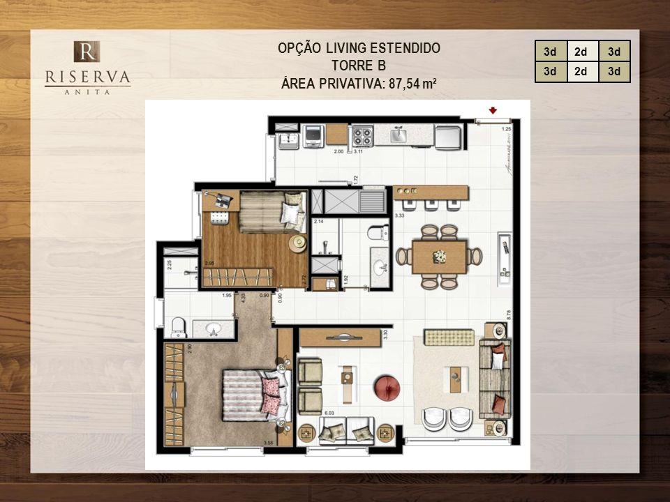 OPÇÃO LIVING ESTENDIDO TORRE B ÁREA PRIVATIVA: 87,54 m² 3d2d3d 2d3d