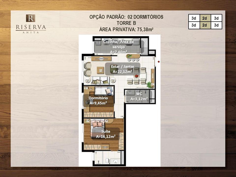 OPÇÃO PADRÃO: 02 DORMITÓRIOS TORRE B ÁREA PRIVATIVA: 75,38m² Estar / Jantar A=22,12m² DormitórioA=9,45m² Cozinha/ Área de serviço A=7,40m² SuíteA=16,1