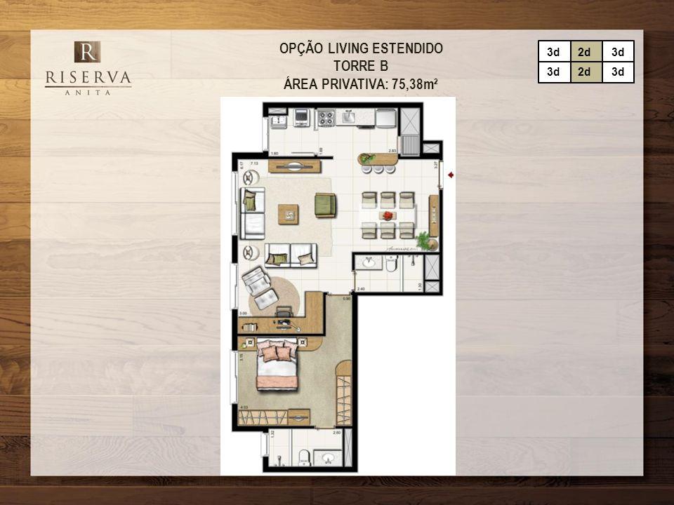 OPÇÃO LIVING ESTENDIDO TORRE B ÁREA PRIVATIVA: 75,38m² 3d2d3d 2d3d