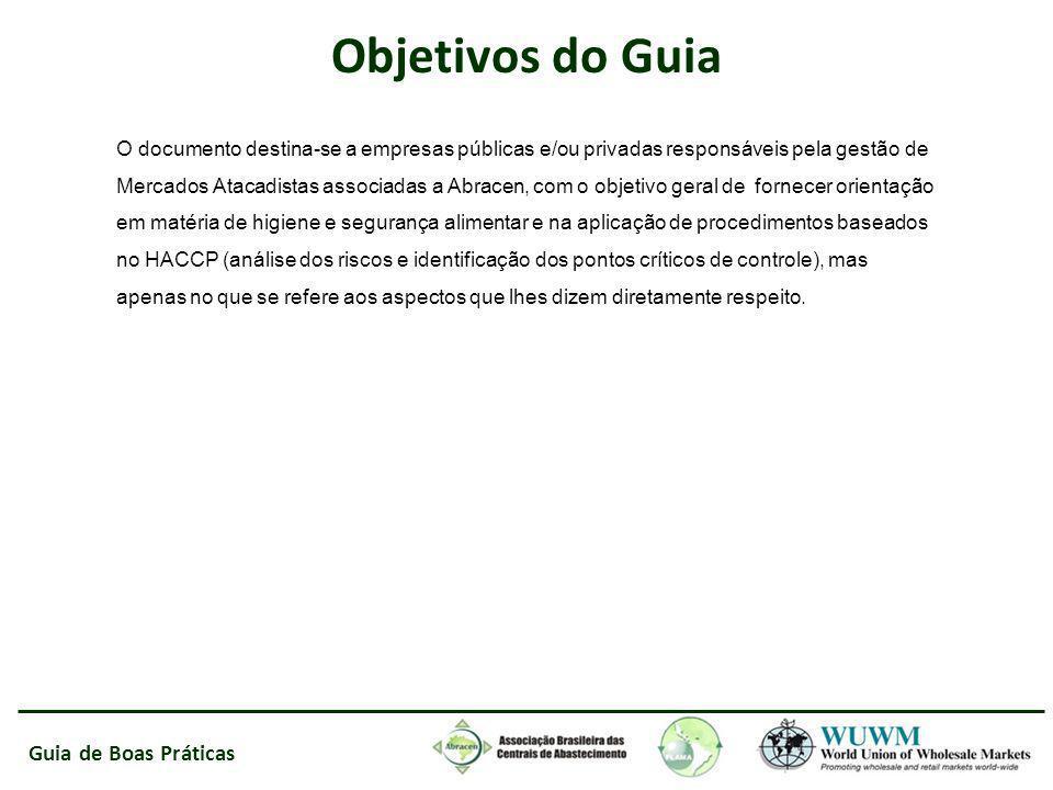 Guia de Boas Práticas Objetivos do Guia O documento destina-se a empresas públicas e/ou privadas responsáveis pela gestão de Mercados Atacadistas asso