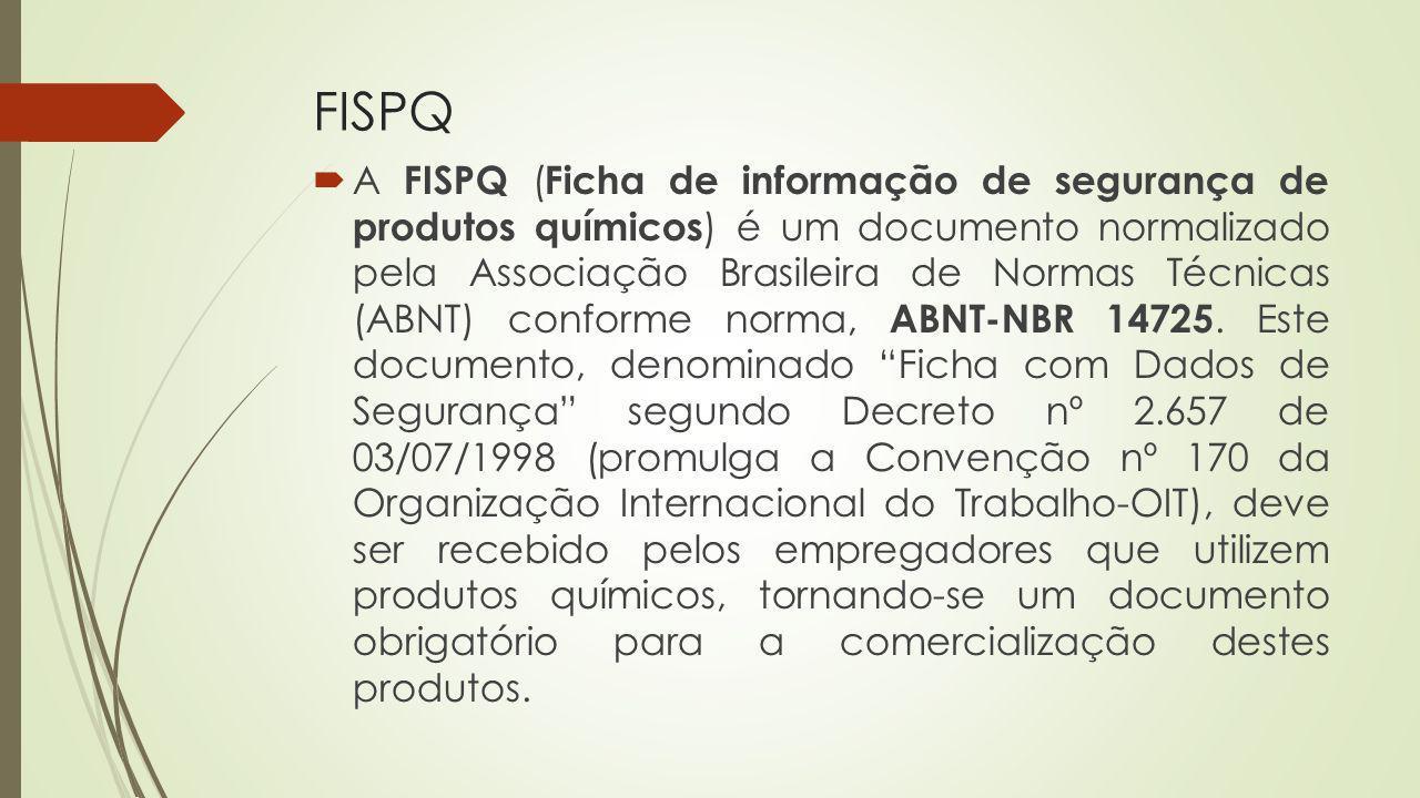 FISPQ A FISPQ ( Ficha de informação de segurança de produtos químicos ) é um documento normalizado pela Associação Brasileira de Normas Técnicas (ABNT