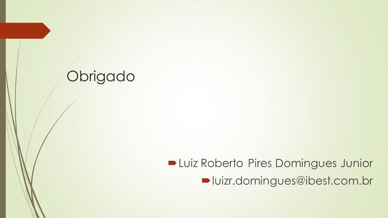 Obrigado Luiz Roberto Pires Domingues Junior luizr.domingues@ibest.com.br