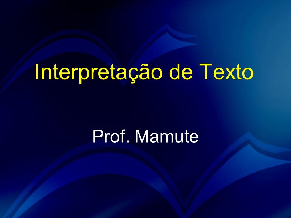 Interpretação de Texto Prof. Mamute