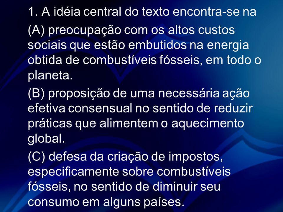 1. A idéia central do texto encontra-se na (A) preocupação com os altos custos sociais que estão embutidos na energia obtida de combustíveis fósseis,