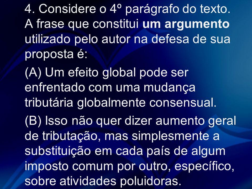 4. Considere o 4º parágrafo do texto. A frase que constitui um argumento utilizado pelo autor na defesa de sua proposta é: (A) Um efeito global pode s