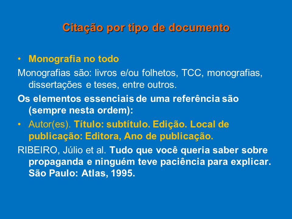 Citação por tipo de documento Monografia no todo Monografias são: livros e/ou folhetos, TCC, monografias, dissertações e teses, entre outros. Os eleme
