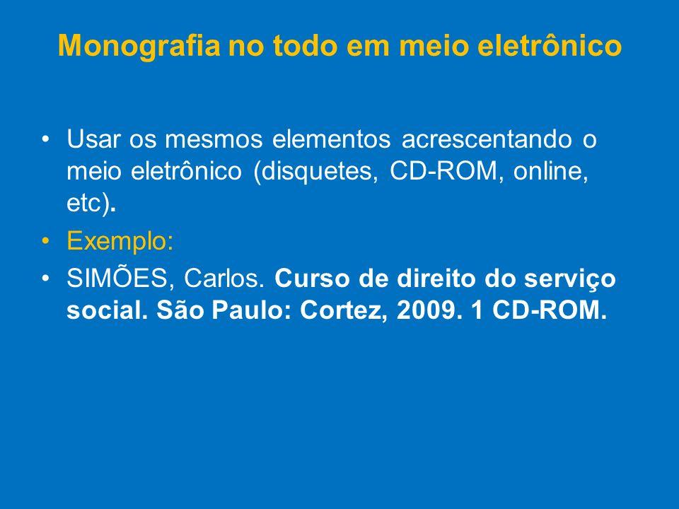 Usar os mesmos elementos acrescentando o meio eletrônico (disquetes, CD-ROM, online, etc). Exemplo: SIMÕES, Carlos. Curso de direito do serviço social